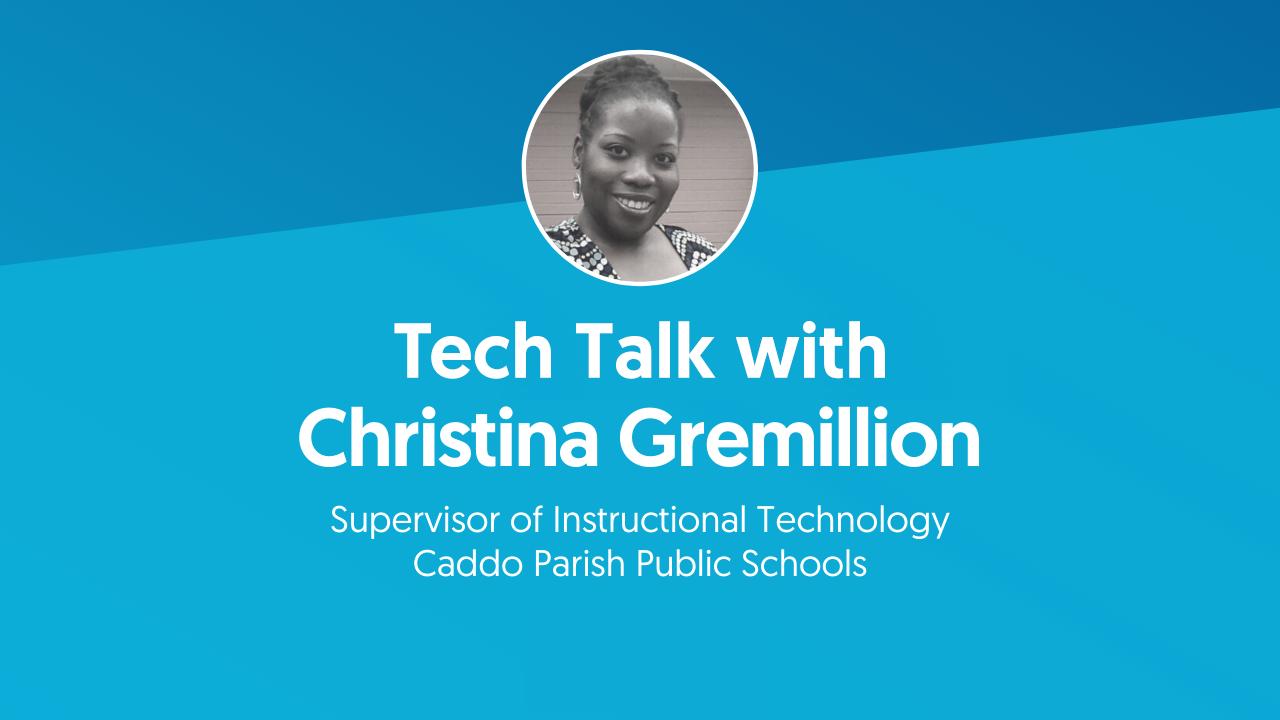 Tech Talk with Christina Gremillion